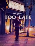 Too Late - 2015