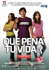 Que Pena Tu Vida 2010 (2010)