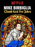 Mike Birbiglia: Thank God For Jokes - 2017