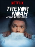 Trevor Noah: Afraid Of The Dark - 2017