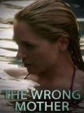 The Wrong Mother - 2017