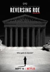 Reversing Roe (Caso Roe: El Aborto En Los EEUU) (2018)