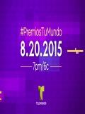 Premios Tu Mundo 2015 Presentacion Alfrombra Azul - 2015