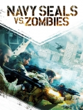 Navy Seals Vs. Zombies - 2015