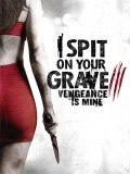 I Spit On Your Grave 3: Vengeance Is Mine - 2015